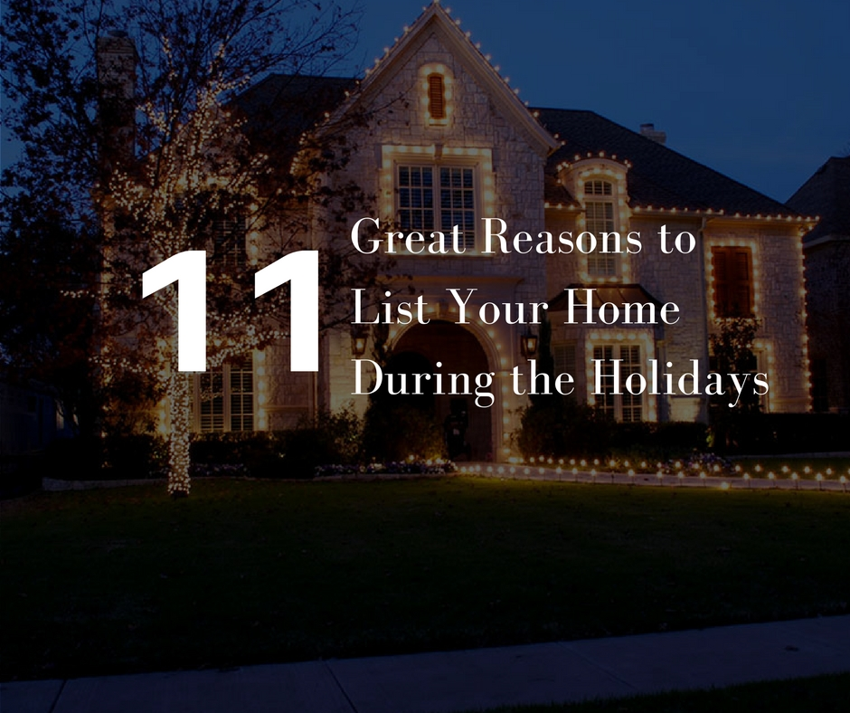 11 Reasons To Sell Your Home During The Holidays.